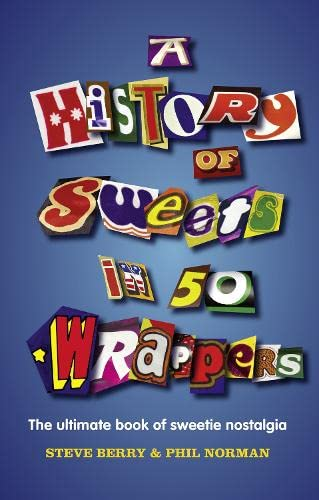 9780007575480: A History of Sweets in 50 Wrappers
