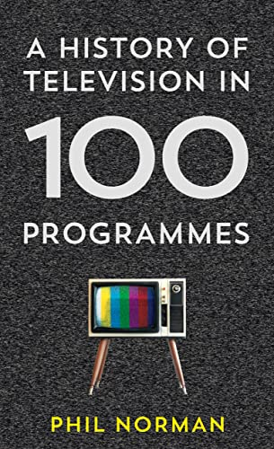 9780007575497: A History of Television in 100 Programmes