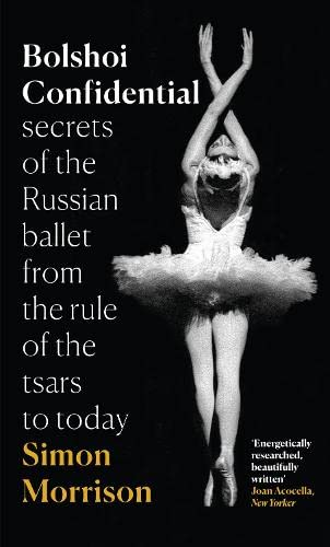 9780007576609: Bolshoi Confidential: Secrets of the Russian Ballet - From the Rule of the Tsars to the Age of Putin