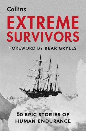 9780007577972: Extreme Survivors: 60 of the World's Most Extreme Survival Stories
