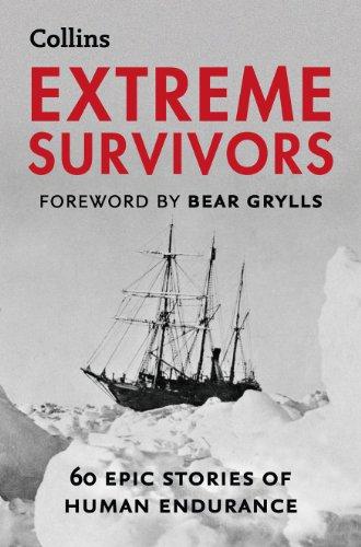 9780007577972: Extreme Survivors: 60 epic stories of human endurance