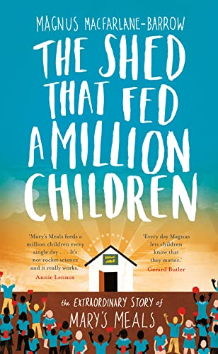 9780007578320: The Shed That Fed a Million Children: The Extraordinary Story of Mary's Meals