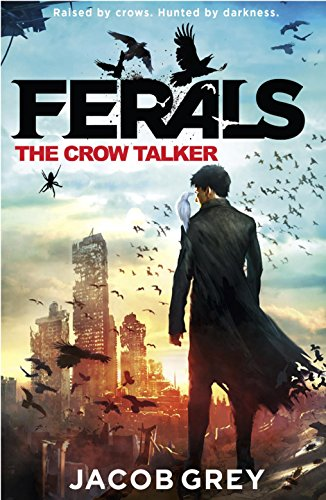 9780007578528: The Crow Talker (Ferals, Book 1)
