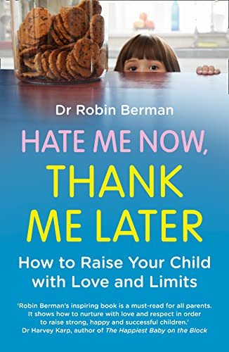 9780007579822: Hate Me Now, Thank Me Later: How to raise your kid with love and limits