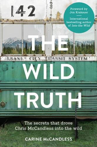 9780007585137: The Wild Truth: The Secrets That Drove Chris McCandless into the Wild