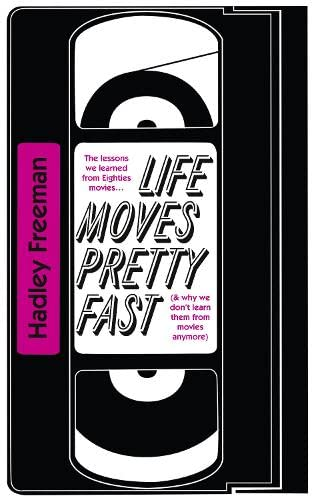 9780007585601: Life Moves Pretty Fast: The Lessons We Learned from Eighties Movies (and Why We Don't Learn Them from Movies Any More)