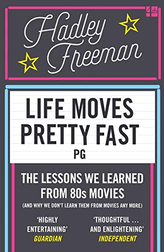 9780007585618: Life Moves Pretty Fast: The Lessons We Learned from Eighties Movies (and Why We Don't Learn Them from Movies Any More)