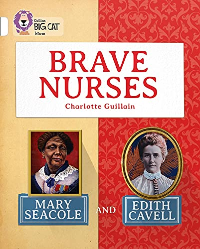 9780007591244: Collins Big Cat — Brave Nurses: Mary Seacole and Edith Cavell: White/Band 10