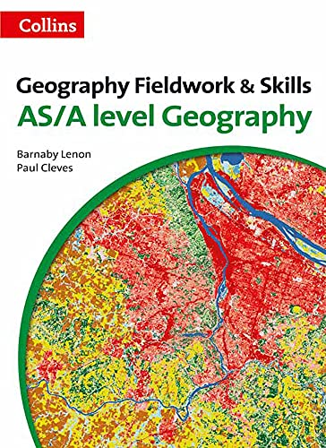 A Level Geography Fieldwork & Skills (A Level Skills): Barnaby Lenon; Paul Cleves