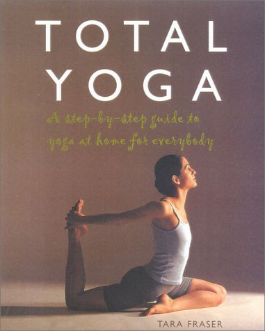 9780007612604: Total Yoga: A Step-By-Step Guide to Yoga at Home for Everybody