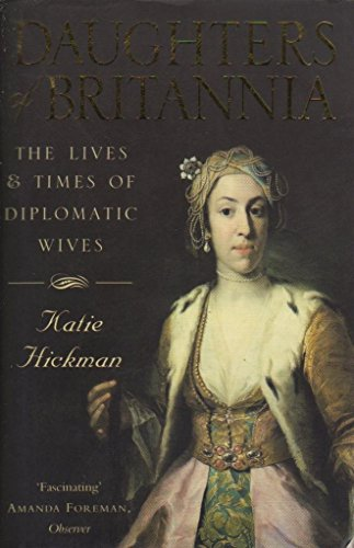 9780007624089: Daughters of Britannia : The Lives and Times of the Diplomatic Wives