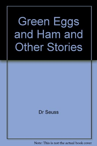 Green Eggs and Ham and Other Stories: Dr. Seuss