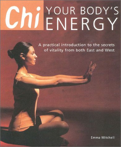 9780007640607: Chi; Your Body's Energy: A Practical Introduction to the Secrets of Vitality from Both East and West