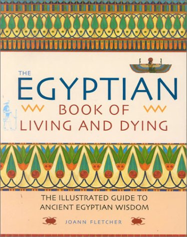 9780007653751: The Egyptian Book of Living and Dying: The Illustrated Guide to Ancient Egyptian Wisdom