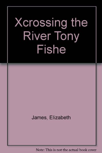 9780007664160: Xcrossing the River Tony Fishe