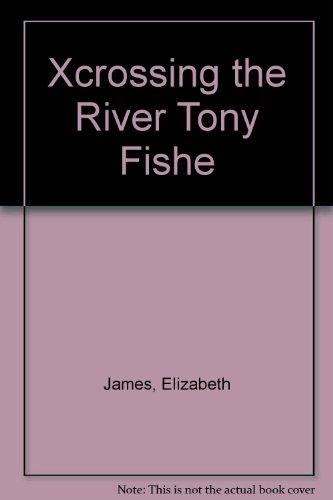 Xcrossing the River Tony Fishe: Elizabeth James