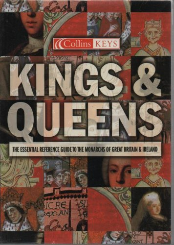 9780007665921: Kings & Queens - The Essential Reference Guide To The Monarchs Of Great Britain & Ireland
