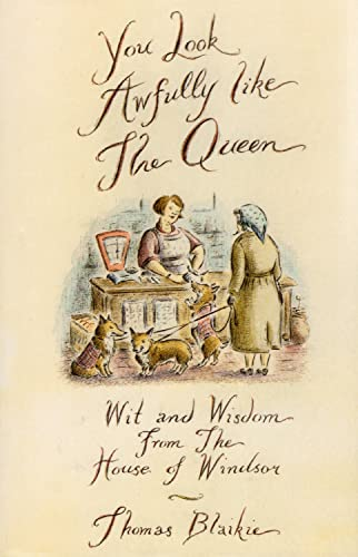 9780007673599: YOU LOOK AWFULLY LIKE THE QUEEN: WIT AND WISDOM FROM THE HOUSE OF WINDSOR