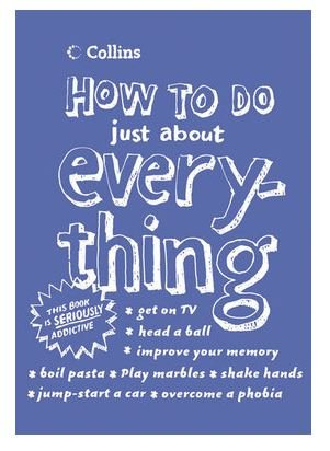 9780007687763: HOW TO DO JUST ABOUT EVERYTHING (THE BOOK YOU DIDN'T KNOW YOU NEEDED!)