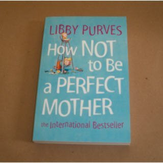 9780007741991: HOW NOT TO BE A PERFECT MOTHER: THE CRAFTY MOTHER'S GUIDE TO A QUIET LIFE.