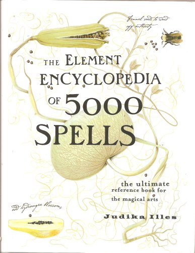 9780007749874: THE ELEMENT ENCYCLOPEDIA OF 5000 SPELLS: THE ULTIMATE REFERENCE BOOK FOR THE MAGICAL ARTS