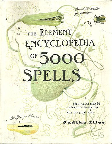 9780007749973: [(Element Encyclopedia of 5000 Spells: The Ultimate Reference Book for the Magical Arts)] [ By (author) Judika Illes ] [March, 2004]