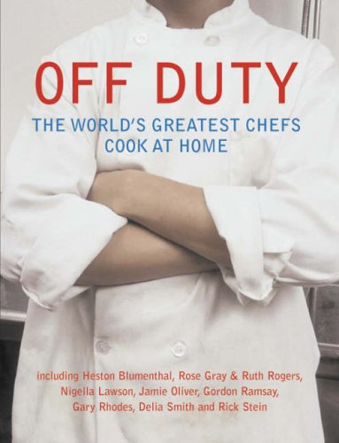 9780007752027: Off Duty: The World's Greatest Chefs Cook at Home
