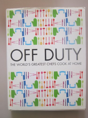 9780007752249: Off Duty: The Worlds Greatest Chefs Cook at Home
