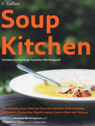 9780007756377: Soup Kitchen: The Ultimate Soup Collection from the Ultimate Chefs Including Jill Dupleix, Donna Hay, Nigella Lawson, Jamie Oliver & Tetsuy
