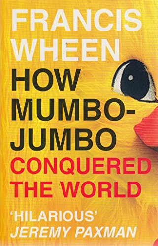 9780007767403: How Mumbo-Jumbo Conquered the World — A Short History of Modern Delusions