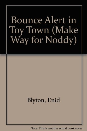 9780007769674: Bounce Alert in Toy Town (Make Way for Noddy)