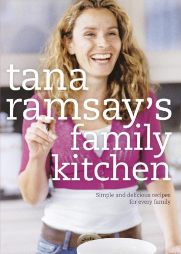 9780007788491: Tana Ramsay family kitchen: Simple and delicious recipes for every family - signed edition