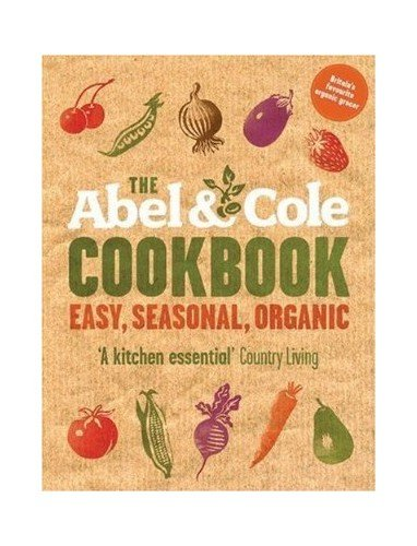 9780007818860: The Abel & Cole Cookbook Easy, Seasonal, Organic