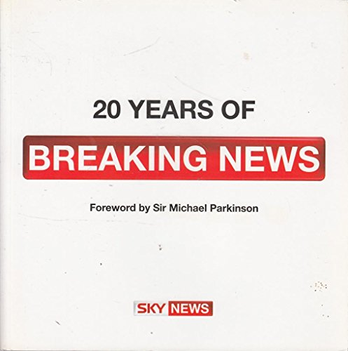 9780007835560: Sky News: 20 Years of Breaking News