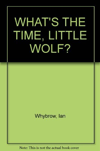9780007837830: WHAT'S THE TIME, LITTLE WOLF?