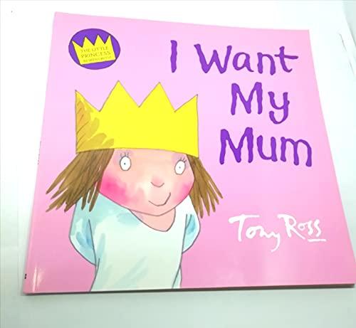 9780007846764: Little Princess I Want My Mum