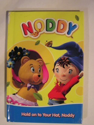 9780007865048: Noddy's Hold on To Your Hat Hardback Import
