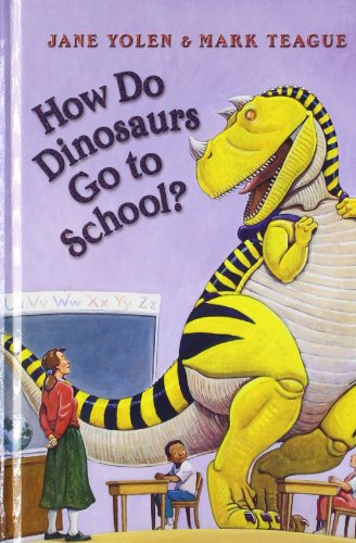 How Do Dinosaurs Go to School? (0007865147) by Yolen, Jane; Teague, Mark