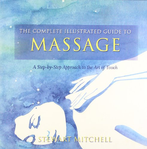 9780007885381: Complete Illustrated Guide to Massage: A Step-By-Step Approach to the Healing Art of Touch