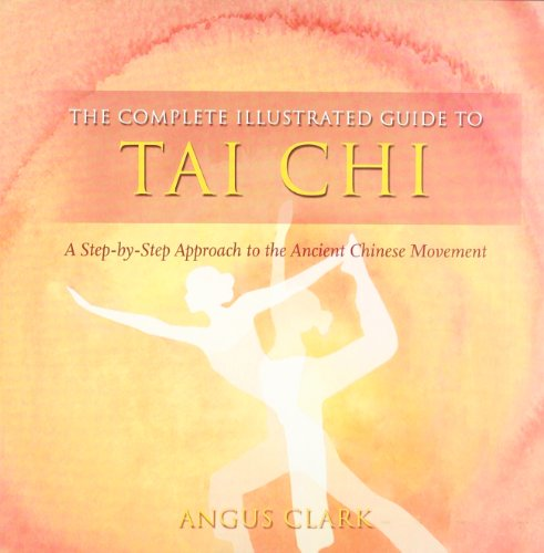 The Complete Illustrated Guide to Tai Chi: A Step-By-Step Approach to the Ancient Chinese Movement