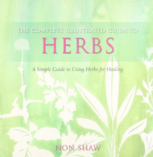 9780007885435: Herbs: A Simple Guide to Using Herbs for Healing (The Complete Illustrated Guide to)