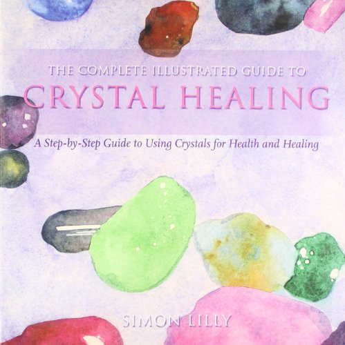 9780007885459: Complete Illustrated Guide to Crystal Healing: A Step-By-Step Guide to Using Crystals for Health and Healing