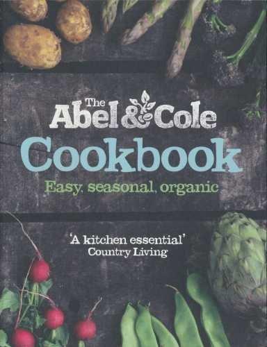 9780007886920: The Abel & Cole cookbook: easy, seasonal, organic