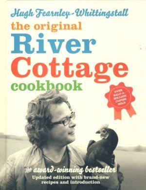 The Original River Cottage Cookbook: Updated Edition with Brand-New Recipes and Introduction