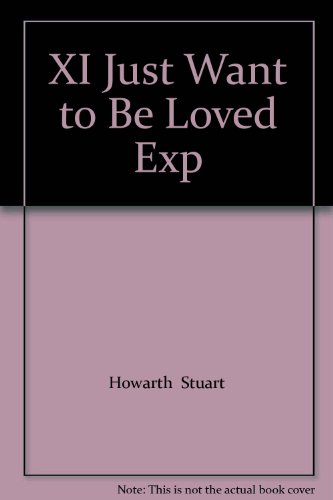 XI Just Want to Be Loved Exp: Howarth Stuart