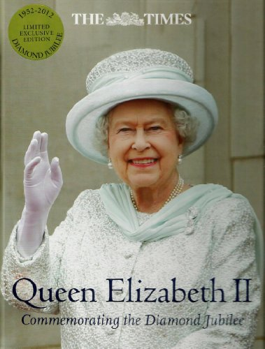 9780007924813: Queen Elizabeth II - Commemorating Diamond Jubilee 1952 - 2012 The Times Limited Exclusive Edition | Lavishly illustrated book with hundreds of photos (Contents: The Queen's Accession and Coronation | The First Decade 1952-1961 | The Second Decade 1962-1971 | The Third Decade 1972-1981 | The Fourth Decade 1982-1991 including the Queen's Palaces | The Fifth Decade 1992-2001 | The Sixth Decade 2002-2011 | Diamond Jubilee Year | Diamond Jubilee Legacy | Diamond Jubilee Celebrations)