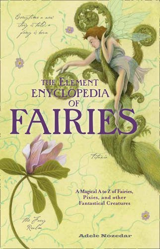 9780007935109: THE Element Encyclopedia of Fairies: An A-Z of Fairies, Pixies, and Other Fantastical Creatures