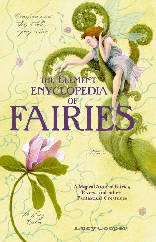 9780007935116: THE ELEMENT ENCYCLOPEDIA OF FAIRIES: An A-Z of Fairies, Pixies and Other Fantastical Creatures