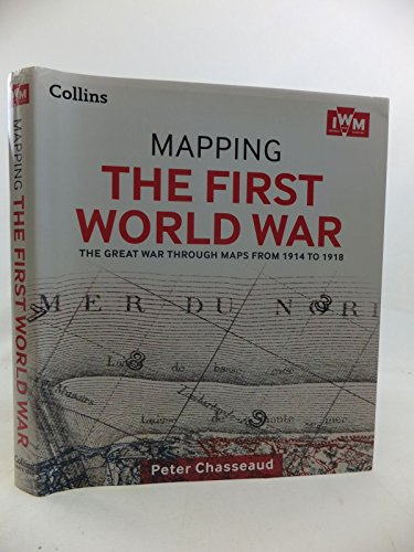 9780007935963: Mapping the First World War - the Great War Through Maps from 1914 to 1918
