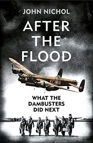9780008100315: After the Flood: What the Dambusters Did Next
